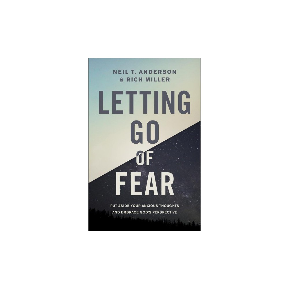 Letting Go of Fear - by Neil T. Anderson & Rich Miller (Paperback)