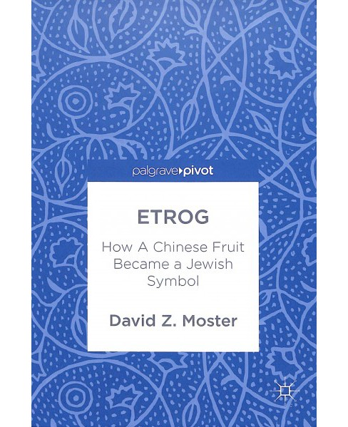 Etrog : How a Chinese Fruit Became a Jewish Symbol -  by David Z. Moster (Hardcover) - image 1 of 1