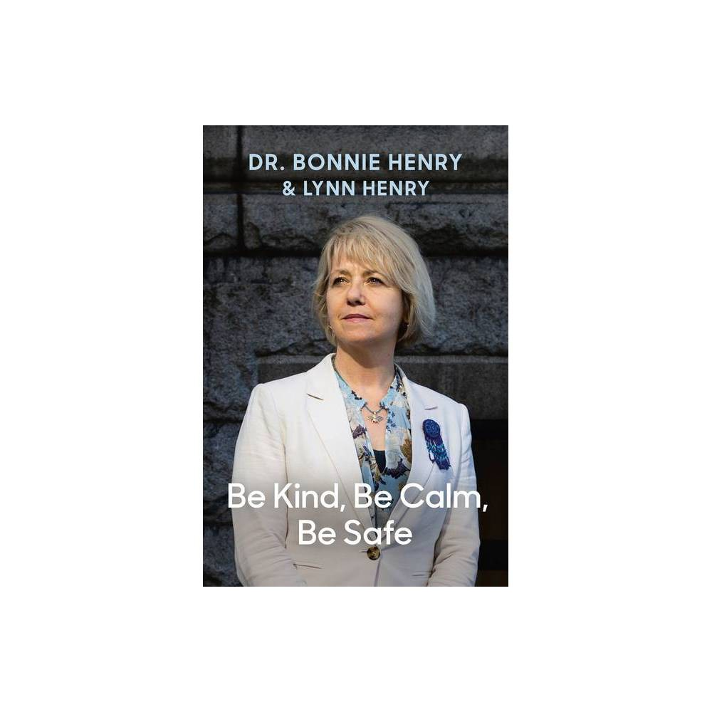 Be Kind Be Calm Be Safe By Bonnie Dr Henry Lynn Henry Hardcover