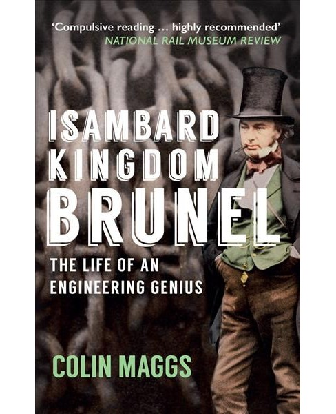 Isambard Kingdom Brunel : The Life of an Engineering Genius -  Reprint by Colin Maggs (Paperback) - image 1 of 1