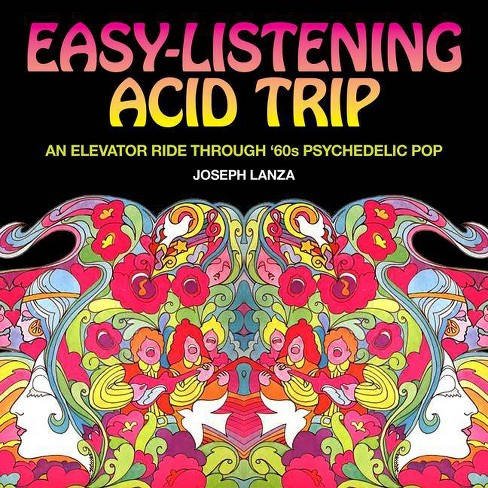 Easy Listening Acid Trip - by  Joseph Lanza (Paperback) - image 1 of 1