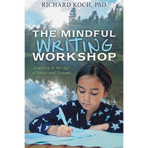 The Mindful Writing Workshop - by  Richard Koch (Paperback) - image 1 of 1