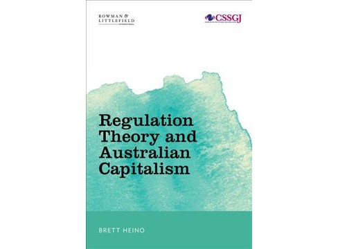 Regulation Theory and Australian Capitalism : Rethinking Social Justice and Labour Law -  (Hardcover) - image 1 of 1