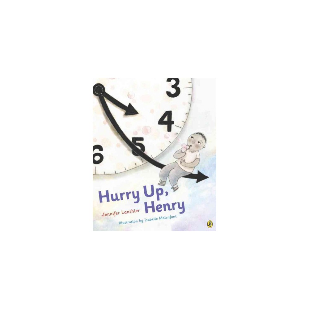 Hurry Up, Henry (School And Library) (Jennifer Lanthier)