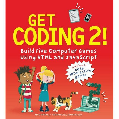 Get Coding 2! Build Five Computer Games Using HTML and JavaScript - by  David Whitney (Hardcover)
