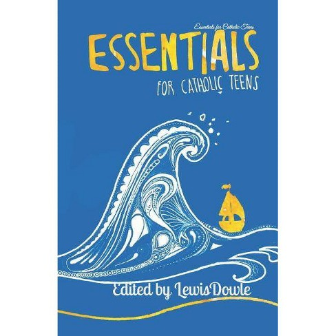 Essentials for Catholic Teens - by  Lewis Dowle (Paperback) - image 1 of 1