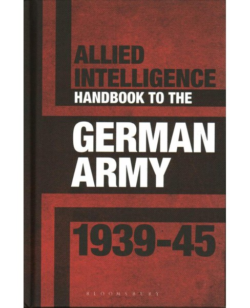 Allied Intelligence Handbook to the German Army, 1939-45 (Hardcover) (Stephen Bull) - image 1 of 1