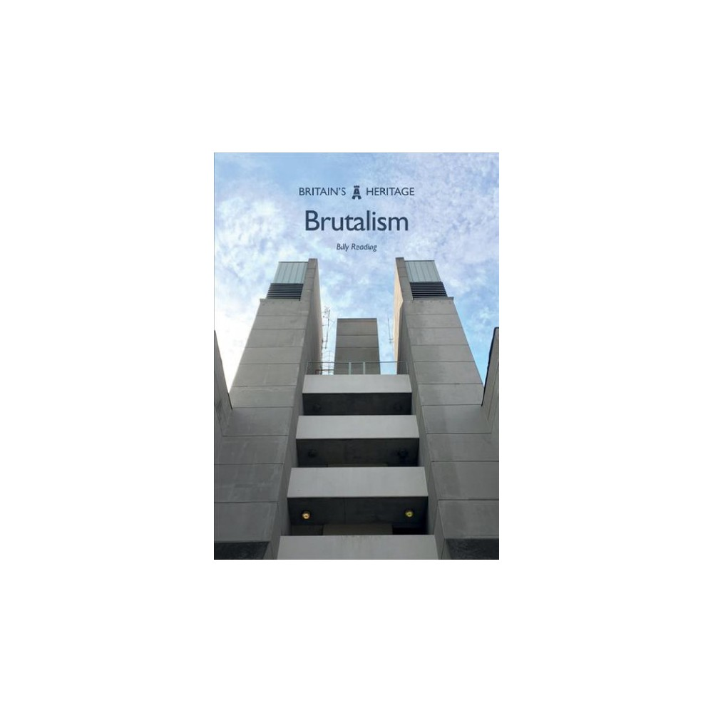 Brutalism - (Britain's Heritage Series) by Billy Reading (Paperback)