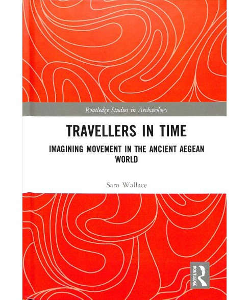 Travellers in Time : Imagining Movement in the Ancient Aegean World -  by Saro Wallace (Hardcover) - image 1 of 1