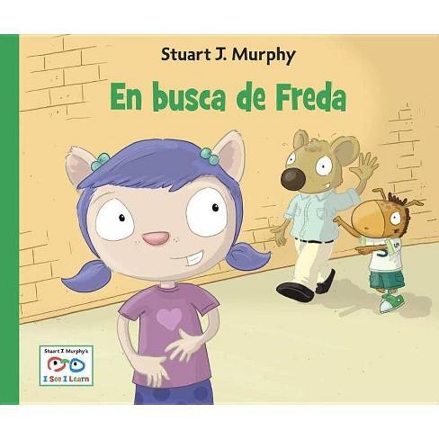 En Busca de Freda - (Stuart J. Murphy's I See I Learn: Destrezas de Salud y Seguridad) (Hardcover) - image 1 of 1