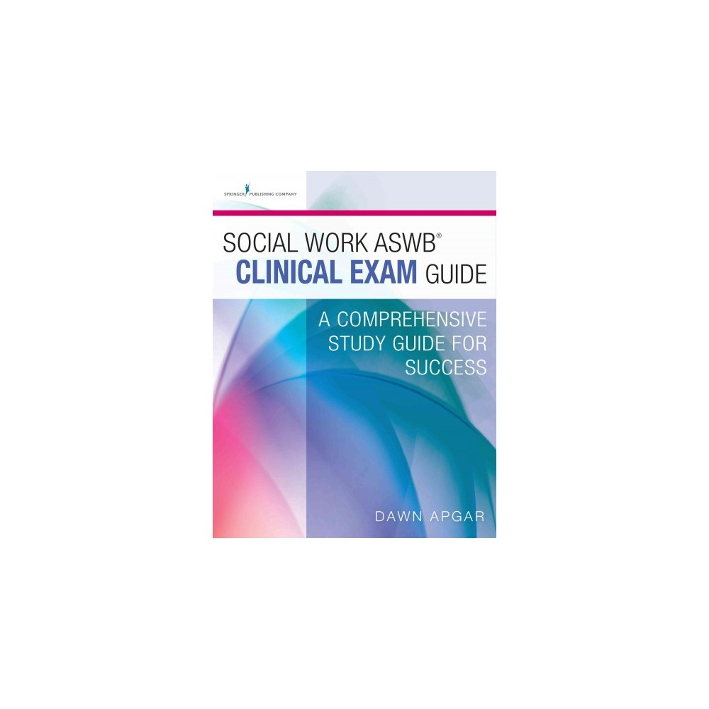 Social Work Aswb Clinical Exam Guide : A Comprehensive Study Guide for Success (Paperback) (Dawn Apgar)