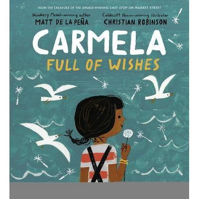 Carmela Full of Wishes - by Matt de la Peña (Hardcover)
