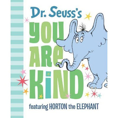 Dr. Seuss's You Are Kind : Featuring Horton the Elephant - (Hardcover)