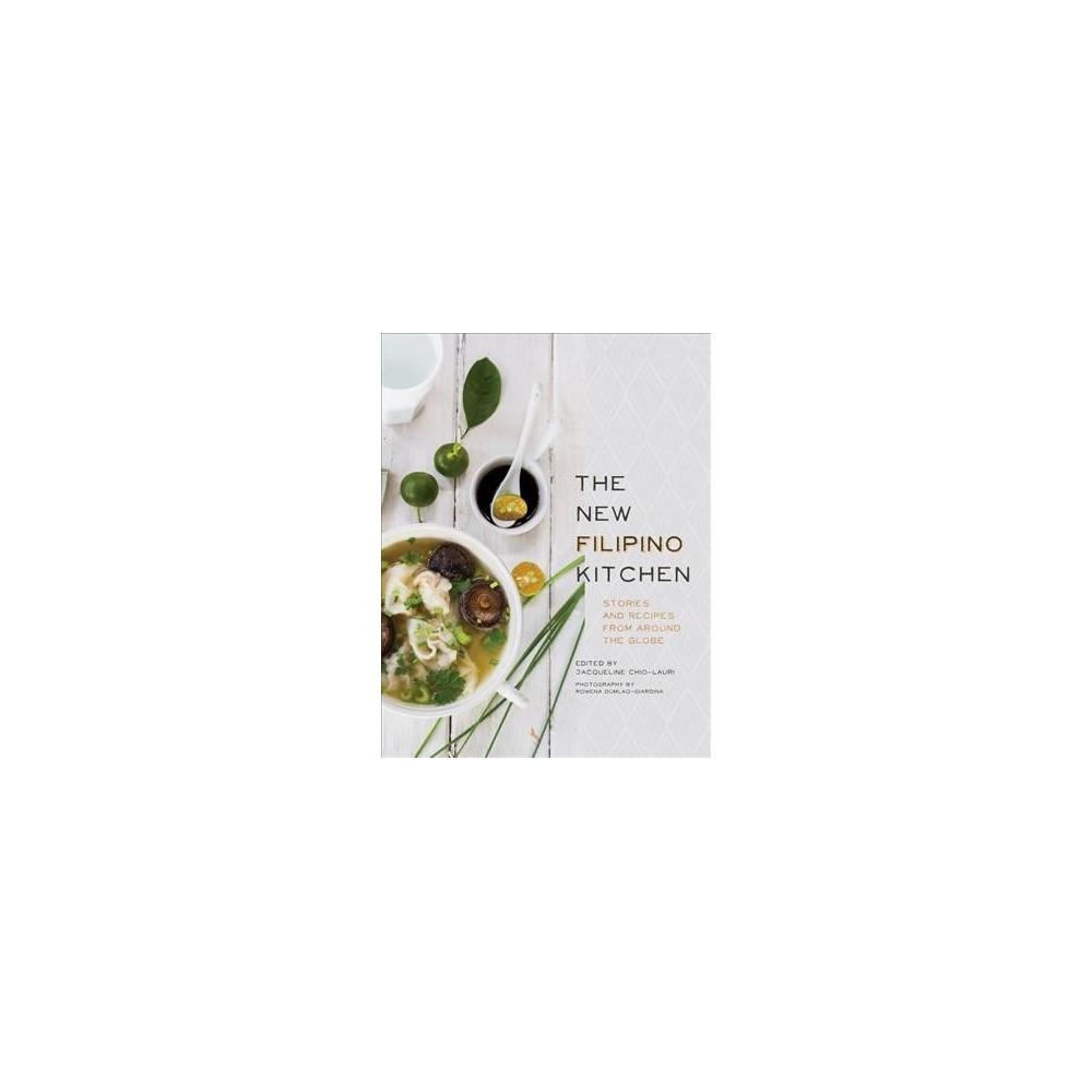 New Filipino Kitchen : Stories and Recipes from Around the Globe - (Hardcover)