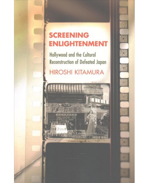 Screening Enlightenment : Hollywood and the Cultural Reconstruction of Defeated Japan - Reprint - image 1 of 1