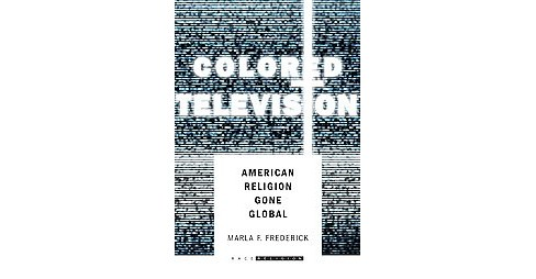 Colored Television : American Religion Gone Global (Hardcover) (Marla F. Frederick) - image 1 of 1