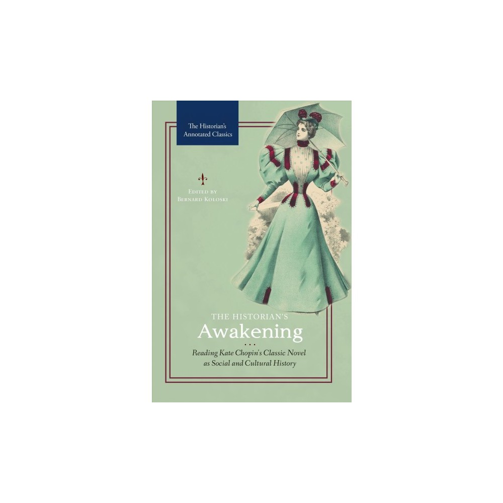 Historian's Awakening : Reading Kate Chopin's Classic Novel As Social and Cultural History - (Hardcover)