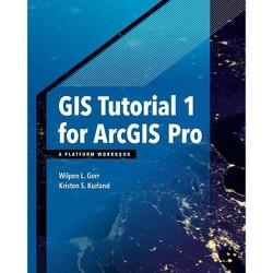 GIS Tutorial 1 for Arcgis Pro - (GIS Tutorials) by  Wilpen L Gorr & Kristen S Kurland (Paperback)