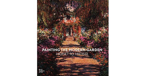 Painting the Modern Garden : Monet to Matisse (Hardcover) - image 1 of 1