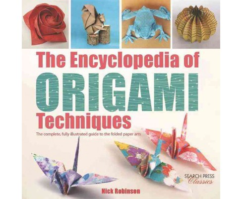 Encyclopedia of Origami Techniques : The Complete, Fully Illustrated Guide to the Folded Paper Arts - image 1 of 1