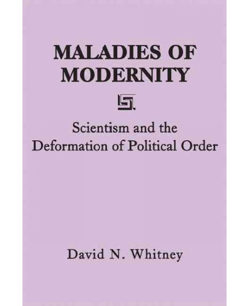 Maladies of Modernity : Scientism and the Deformation of Political Order -  (Paperback) - image 1 of 1