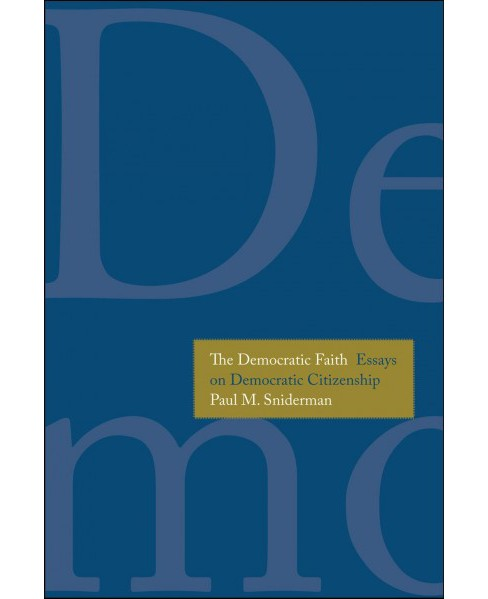 Democratic Faith : Essays on Democratic Citizenship (Hardcover) (Paul M. Sniderman) - image 1 of 1