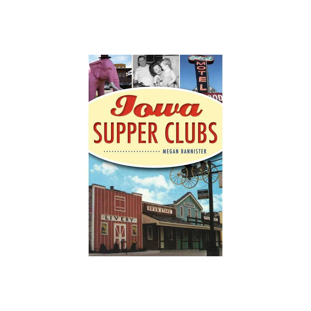 Iowa Supper Clubs By Megan Bannister Paperback