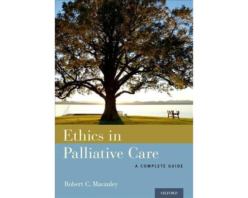 Ethics in Palliative Care : A Complete Guide -  by Robert C. Macauley (Paperback) - image 1 of 1
