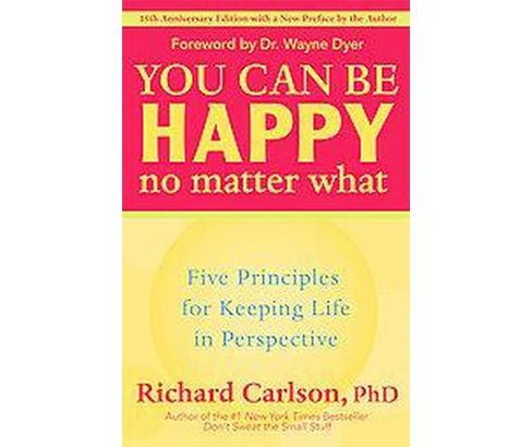 You Can Be Happy No Matter What : Five Principles for Keeping Life in Perspective (Anniversary) - image 1 of 1
