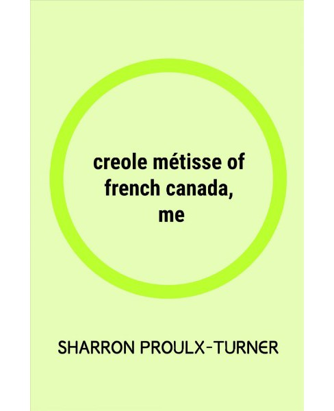 Creole Métisse of French Canada, Me -  by Sharron Proulx-turner (Paperback) - image 1 of 1