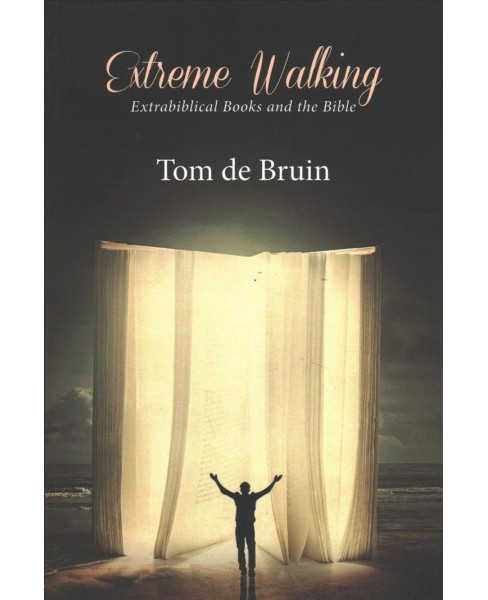 Extreme Walking : Extrabiblical Books and the Bible -  by Tom De Bruin (Paperback) - image 1 of 1