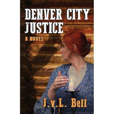 Denver City Justice - by  J V L Bell (Paperback)