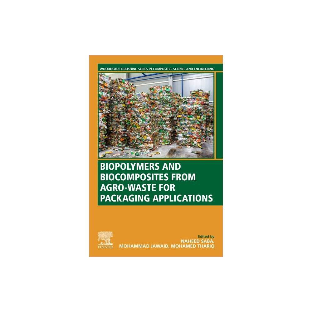 Biopolymers And Biocomposites From Agro Waste For Packaging Applications Woodhead Publishing Composites Science And Engineering Paperback