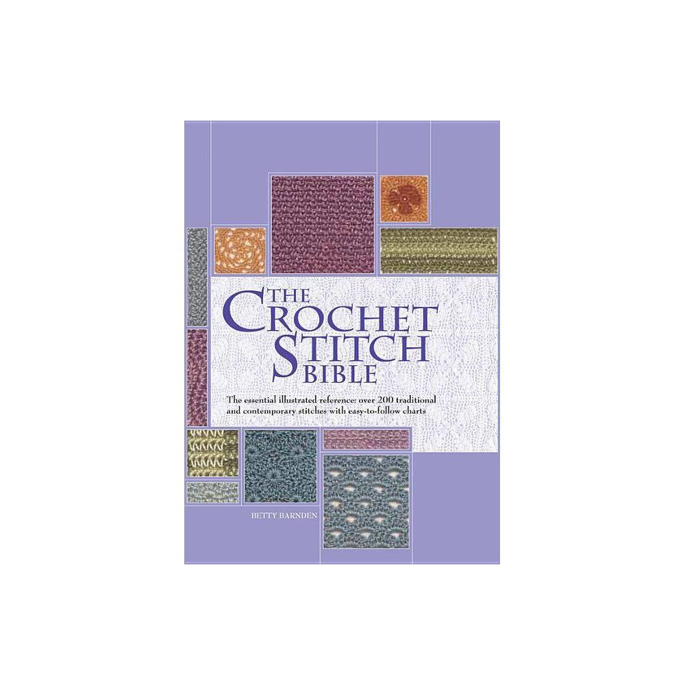 The Crochet Stitch Bible - (Artist/Craft Bible) by Betty Barnden (Hardcover)