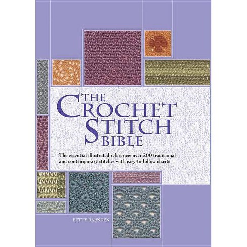 The Crochet Stitch Bible - (Artist/Craft Bible) by  Betty Barnden (Hardcover) - image 1 of 1