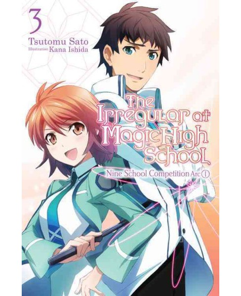 Irregular at Magic High School 3 : Nine School Competition Arc 1 (Paperback) (Tsutomu Satou) - image 1 of 1