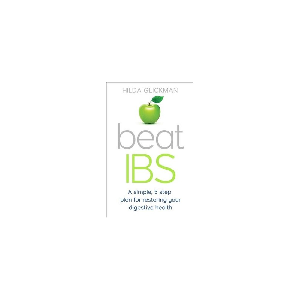 Beat Ibs : A How to Book - by Hilda Glickman (Paperback)