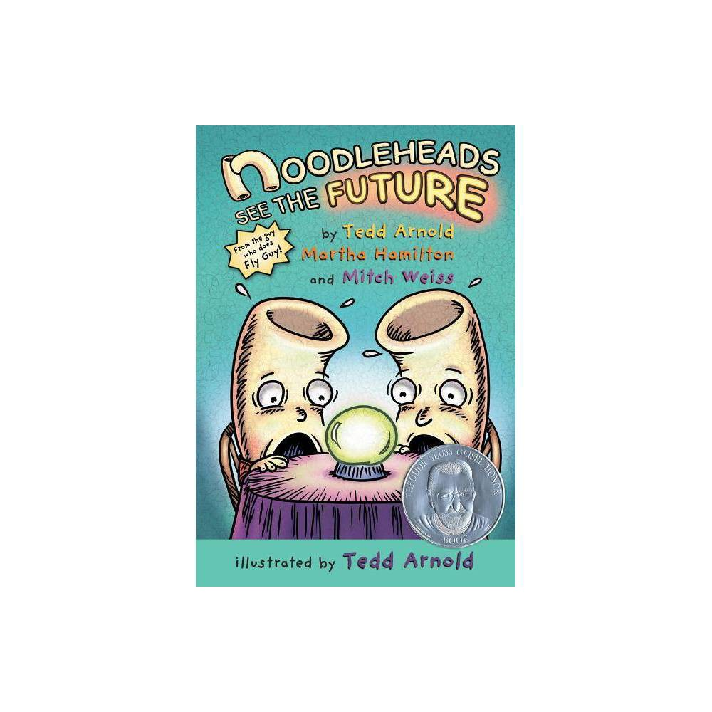 Noodleheads See The Future By Tedd Arnold Martha Hamilton Mitch Weiss Paperback