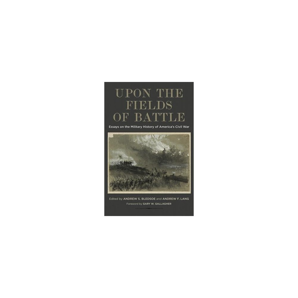 Upon the Fields of Battle : Essays on the Military History of America's Civil War - (Hardcover)