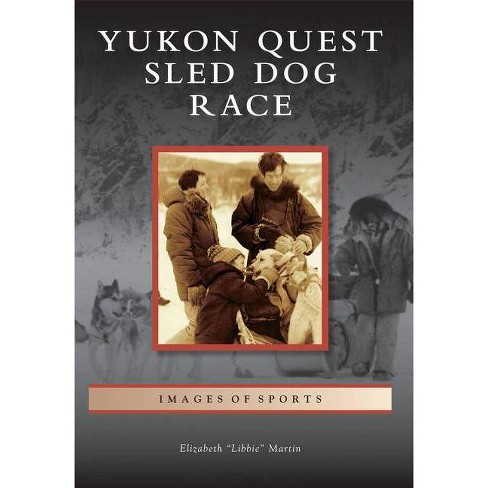 Yukon Quest Sled Dog Race - (Images of Sports) by  Elizabeth Martin (Paperback) - image 1 of 1