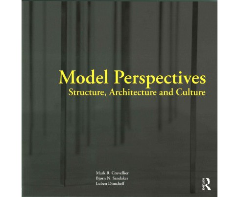 Model Perspectives : Structure, Architecture and Culture (Paperback) (Mark R. Cruvellier) - image 1 of 1