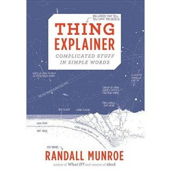 Thing Explainer - by  Randall Munroe (Hardcover)