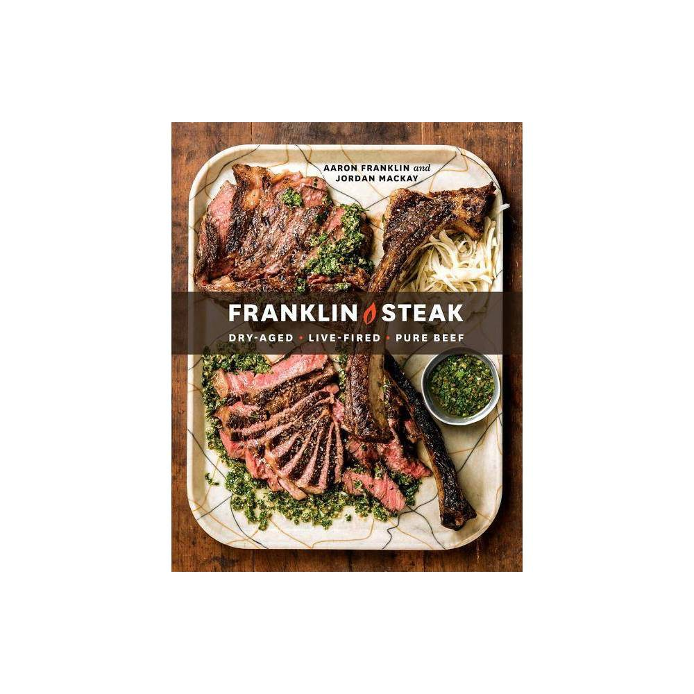 Franklin Steak By Aaron Franklin 38 Jordan Mackay Hardcover