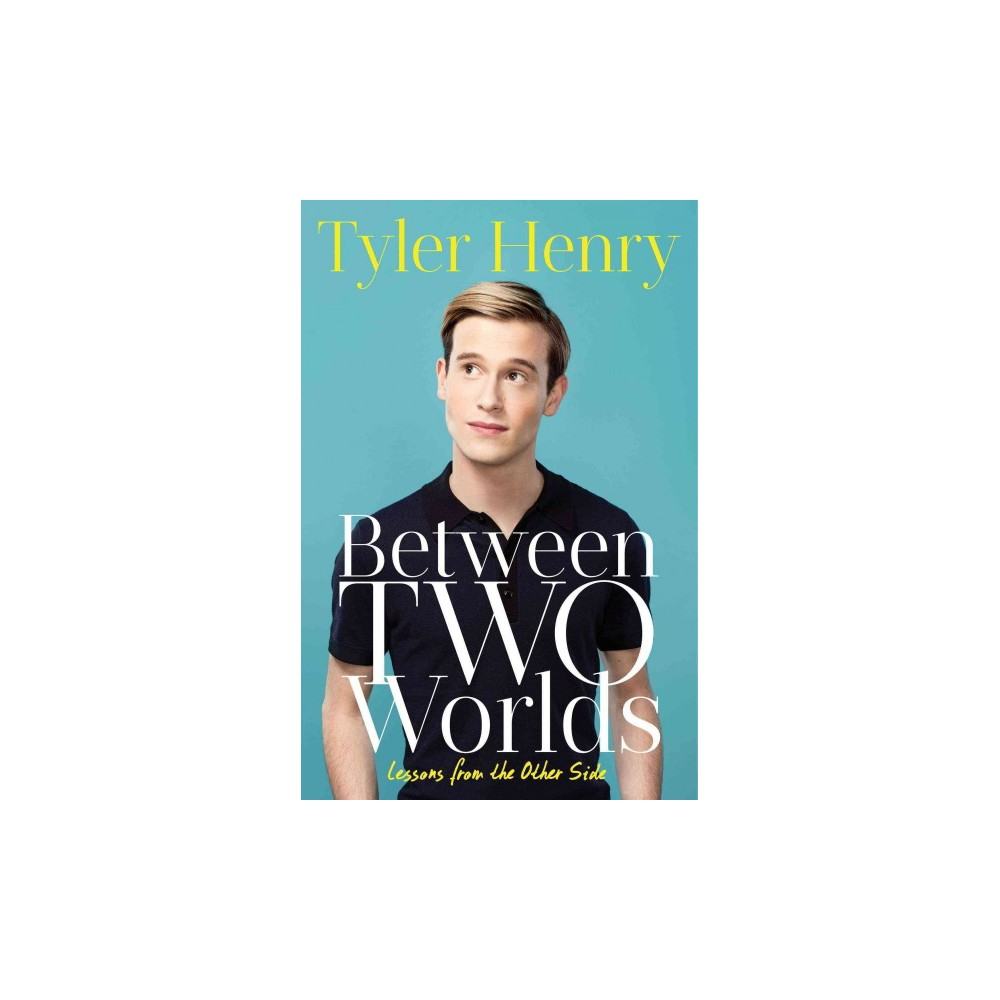 Between Two Worlds : Lessons from the Other Side (Hardcover) (Tyler Henry)