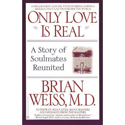Only Love is Real - by  Brian Weiss (Paperback)