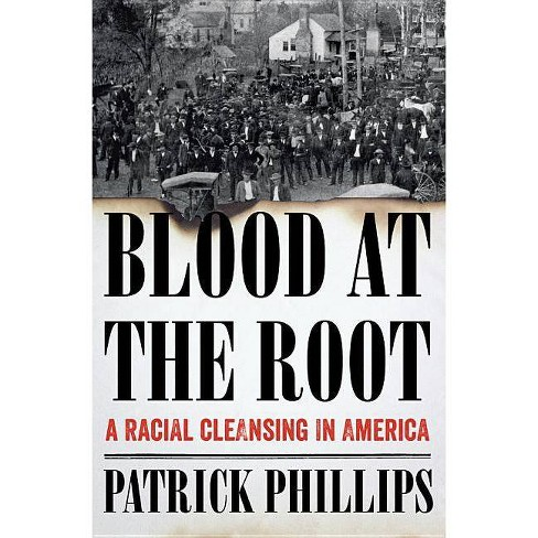 Blood at the Root - by  Patrick Phillips (Hardcover) - image 1 of 1