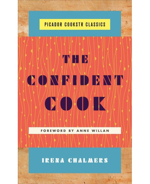 Confident Cook : Basic Recipes and How to Build on Them -  by Irena Chalmers (Hardcover) - image 1 of 1