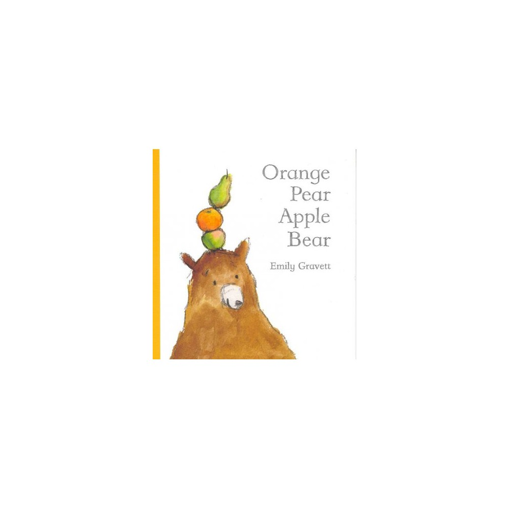 Orange Pear Apple Bear - by Emily Gravett (School And Library)