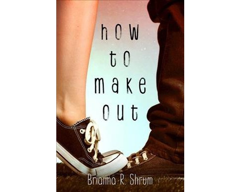 How to Make Out -  Reprint by Brianna R. Shrum (Paperback) - image 1 of 1