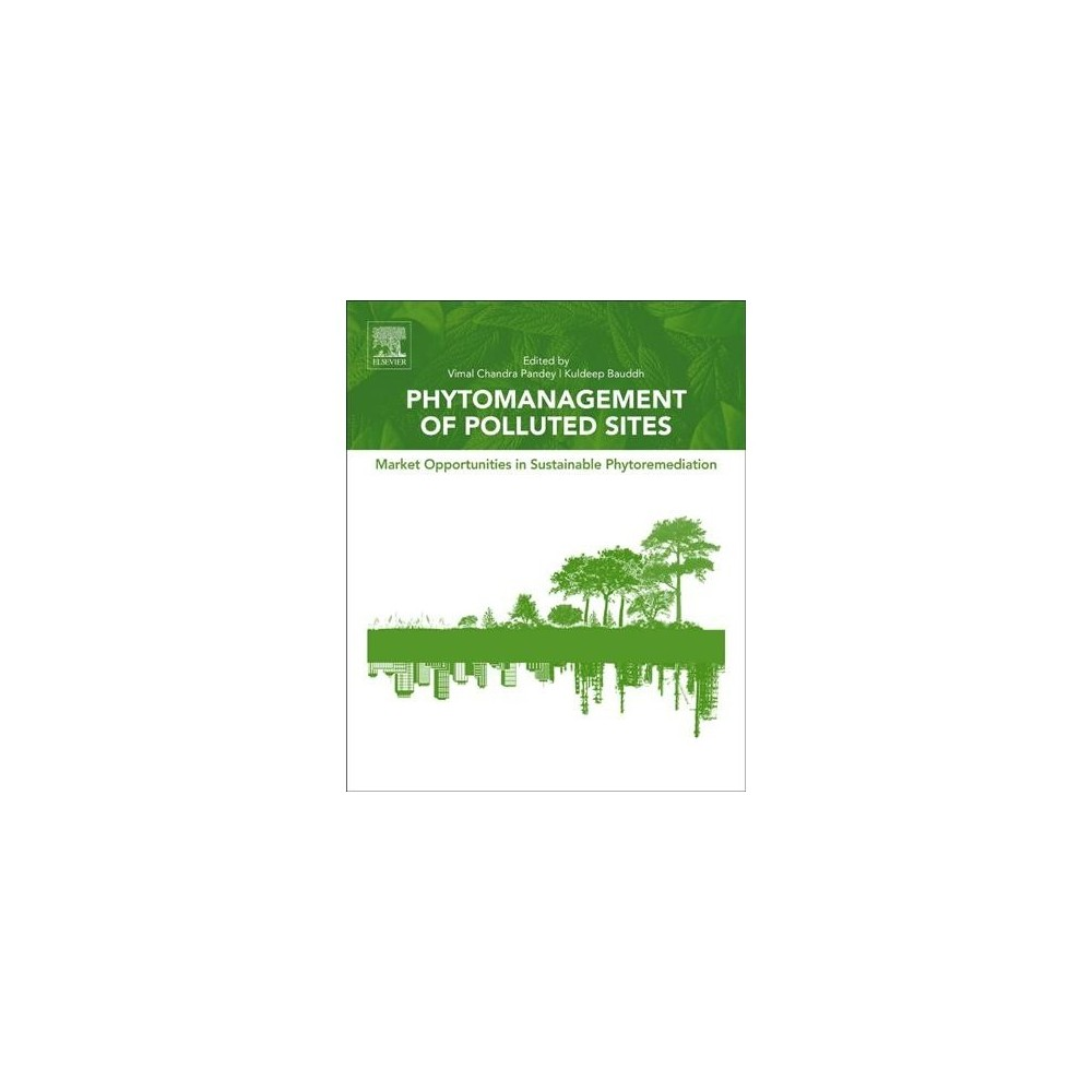 Phytomanagement of Polluted Sites : Market Opportunities in Sustainable Phytoremediation - (Paperback)